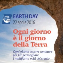 EARTH DAY 2016 : Ogni giorno è il giorno della terra; ogni giorno occorre seminare per far germogliare i multiformi volti del creato.